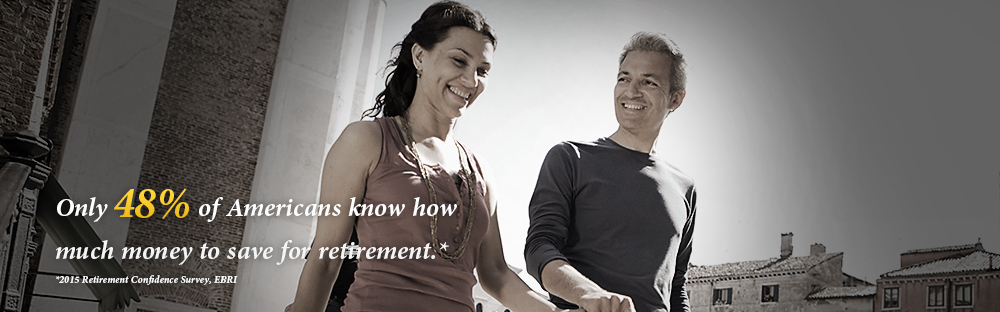Only 42% of Americans know how much money to save for retirement.* -- *2019 Retirement Confidence Survey EBRI