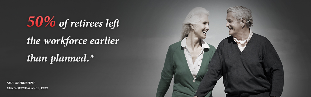 43% of retirees left the workforce earlier than planned.* -- *2019 Retirement Confidence Survey EBRI